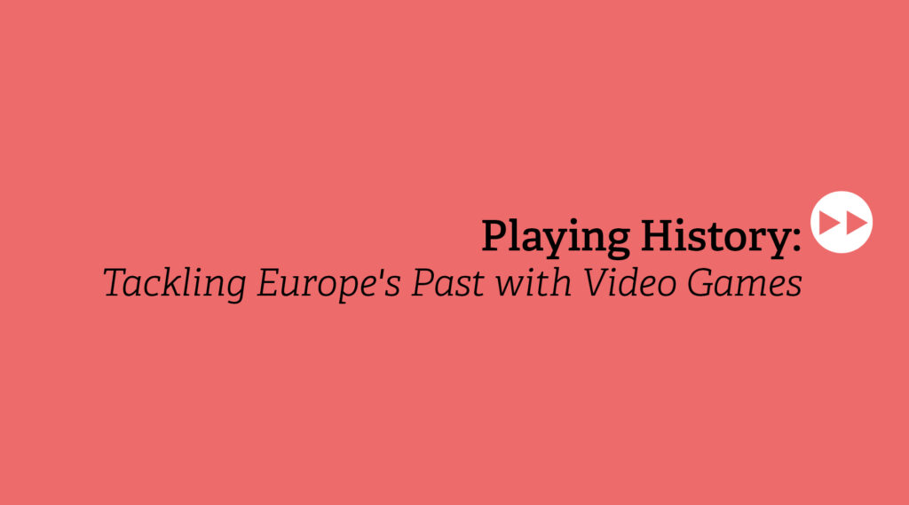 games:net Berlin Europe presents: Playing History – Tackling Europe´s Past with Video Games – Review